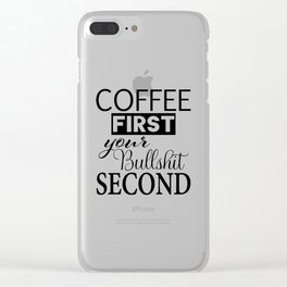 coffee first your bullshit second new words art love cute fun 2018 style trend popular Clear iPhone Case