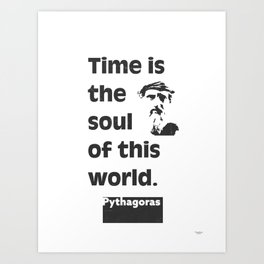 Pythagoras quote. Time is the soul of this world. Art Print