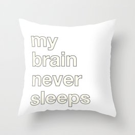 my brain never sleeps Throw Pillow