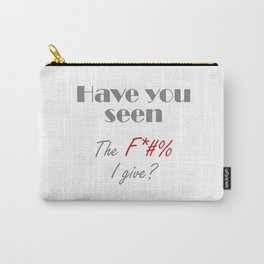 Have you seen the F*#% I give? Carry-All Pouch