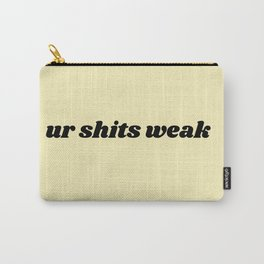 ur shits weak Carry-All Pouch