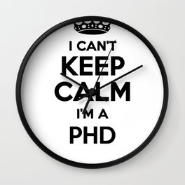 I cant keep calm I am a PHD Wall Clock