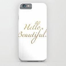 Hello Beautiful. Slim Case iPhone 6s