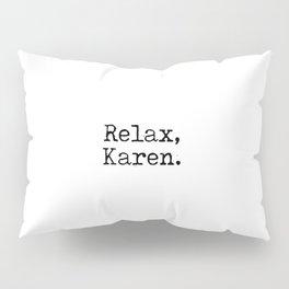 Relax, Karen. Pillow Sham
