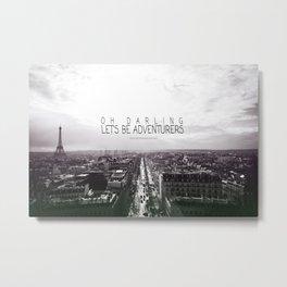 Oh Darling, Let's Be Adventurers- Paris Metal Print