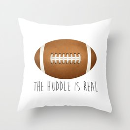 The Huddle Is Real Throw Pillow
