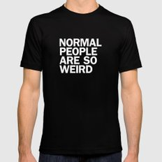 NORMAL PEOPLE ARE SO WEIRD Mens Fitted Tee Black LARGE