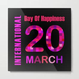 International Day of Happiness- Commemorative Day March 20 Metal Print