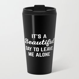 It's A Beautiful Day Funny Quote Metal Travel Mug