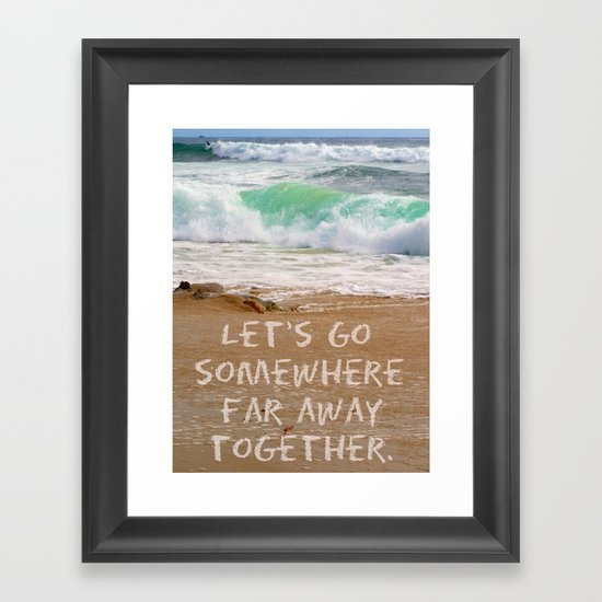 Let's Go Somewhere Far Away Together Framed Art Print