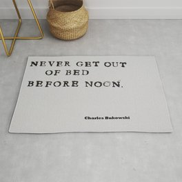 Never Get Out of Bed Before Noon Charles Bukowski Quote Rug