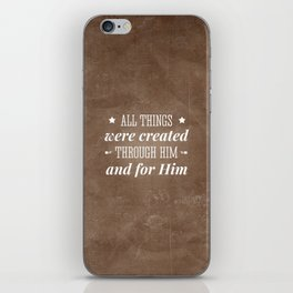 Through Him and For Him - Colossians 1:16 iPhone Skin
