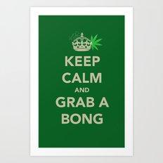 Keep calm and grab a bong Art Print