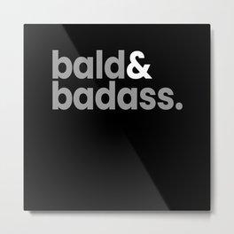 Bald & Badass Bald Baldy Baldhead Hair Metal Print