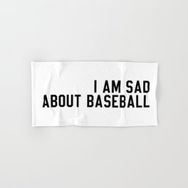I am Sad About Baseball Hand & Bath Towel