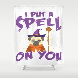 Halloween Funny Wizard Pug Quote For Dog Lover Shower Curtain