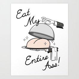 Eat My Entire Ass! Art Print