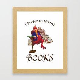 I Prefer to Hoard Books Framed Art Print