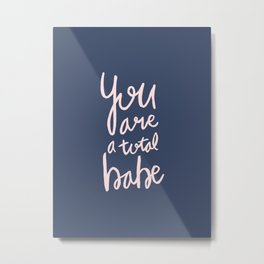 You are a total babe - blue lettering Metal Print