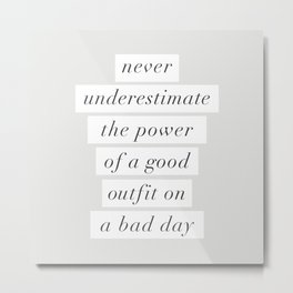 Never Underestimate The Power Of A Good Outfit On A Bad Day motivational typography decor Metal Print