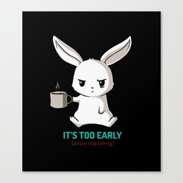 Bunny - It's too early Canvas Print