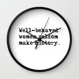 Well-behaved women seldom make history Wall Clock