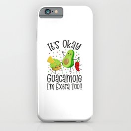 It's Okay Guacamole I'm Extra Too iPhone Case