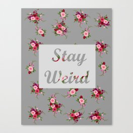 stay weird -grey Canvas Print