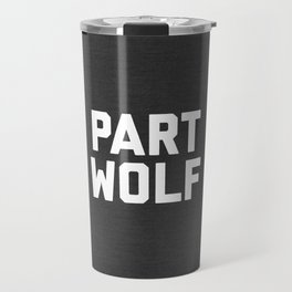 Part Wolf Funny Quote Travel Mug