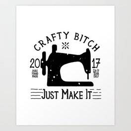 Crafty B*tch - SEW - Just Make It! Pure Handmade - Do It Yourself Art Print