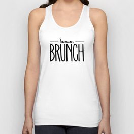 because BRUNCH Unisex Tank Top