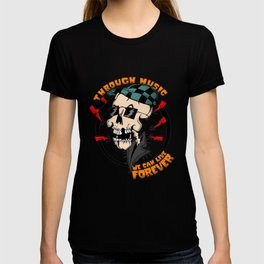Through Music we can Live Forever  T-shirt
