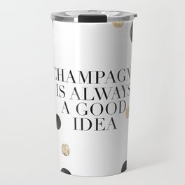 BUT FIRST CHAMPAGNE, Champagne Is Always A Good idea,Drink Sign,Bar Decor,Wedding Quote,Celebrate Li Travel Mug