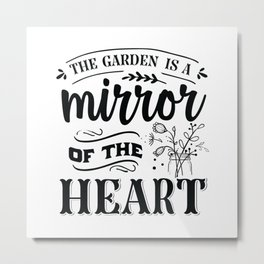 The garden is a mirror of the heart - Garden hand drawn quotes illustration. Funny humor. Life sayings. Metal Print