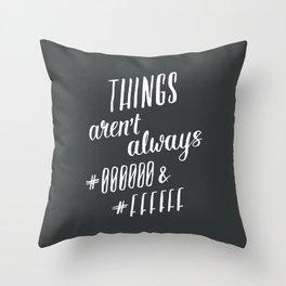 Things aren't always #000000 & #FFFFFF Throw Pillow