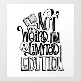 I'm Not Weird. I'm a Limited Edition. Art Print