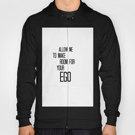 Allow Me To Make Room For Your Ego Hoody