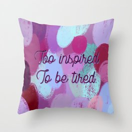 Too inspired to be tired - inspiration and pattern. Throw Pillow