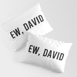 Ew, David Pillow Sham