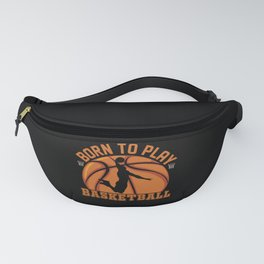 Born To Play Basketball Player Hoops Sport Fanny Pack