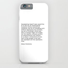Peacemaking Doesn't Mean Passivity, Shane Claiborne Quote iPhone Case