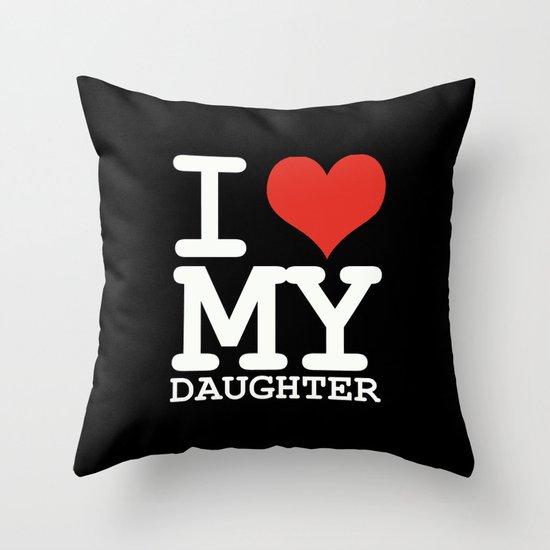 I love my daughter Throw Pillow