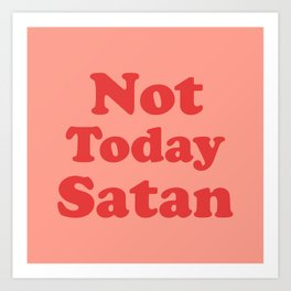 Not Today Satan, Funny, Quote Art Print