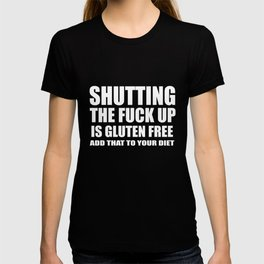 Shutting the fuck up funny quote T-shirt