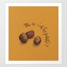 Ma vie c'est les patates! Art Print