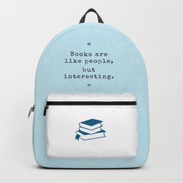 Books are like people, but interesting. Backpack
