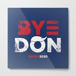 """""""Bye Don"""" - Biden 2020 Metal Print"""
