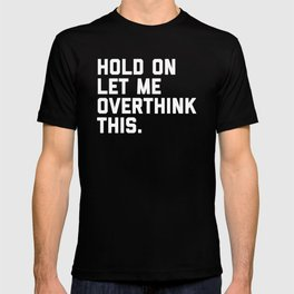 1a5daf5dd0e232 Overthink This Funny Quote T-shirt
