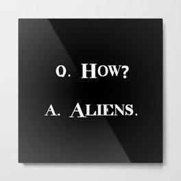 Q. How? A. Aliens. (Funky) Metal Print