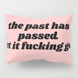 the past has passed Pillow Sham